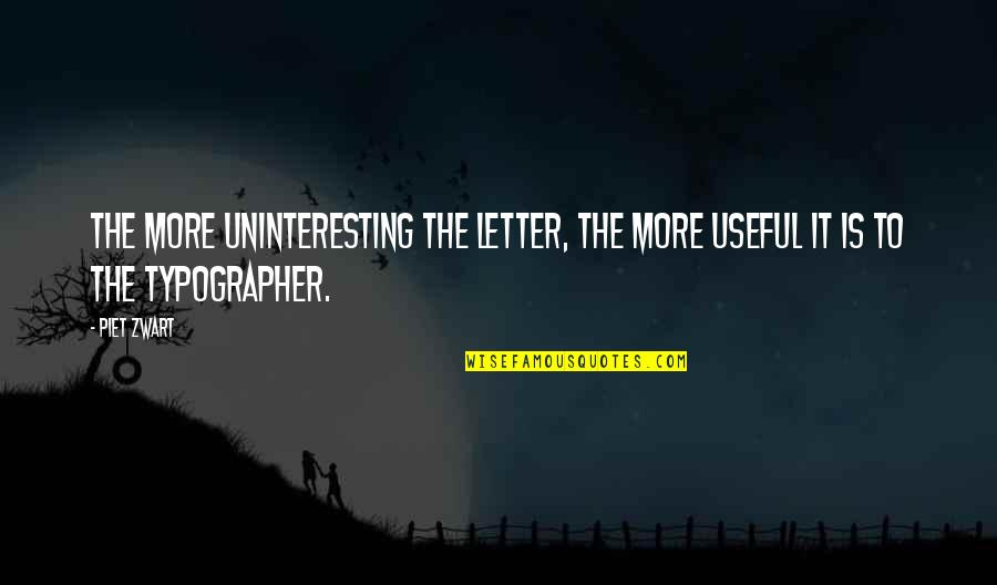 T-shirt Design Funny Quotes By Piet Zwart: The more uninteresting the letter, the more useful