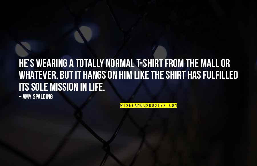 T Shirt Quotes By Amy Spalding: He's wearing a totally normal T-shirt from the