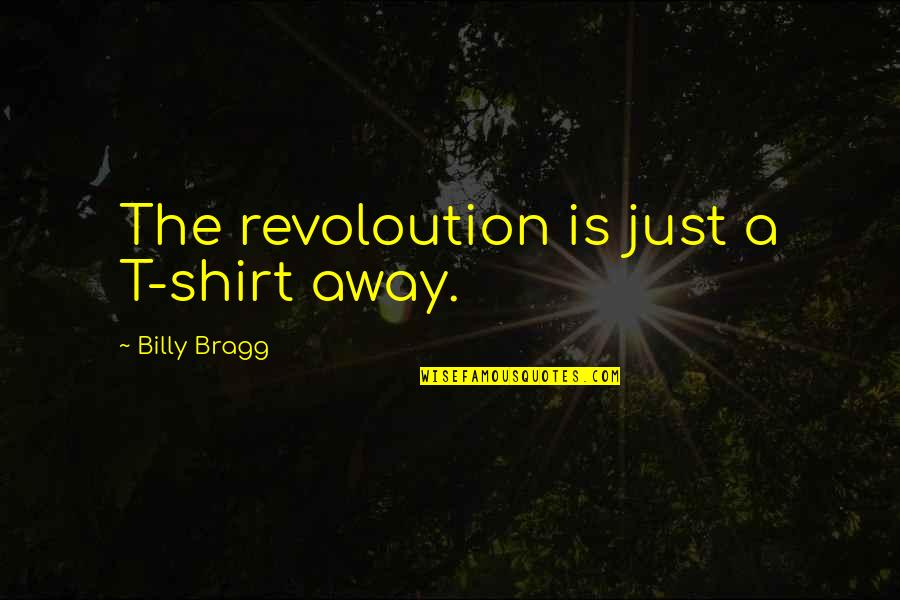 T Shirt Quotes By Billy Bragg: The revoloution is just a T-shirt away.