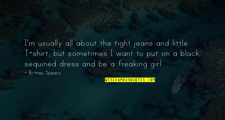 T Shirt Quotes By Britney Spears: I'm usually all about the tight jeans and