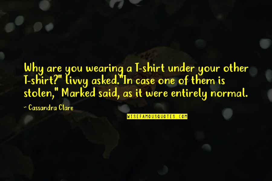 T Shirt Quotes By Cassandra Clare: Why are you wearing a T-shirt under your