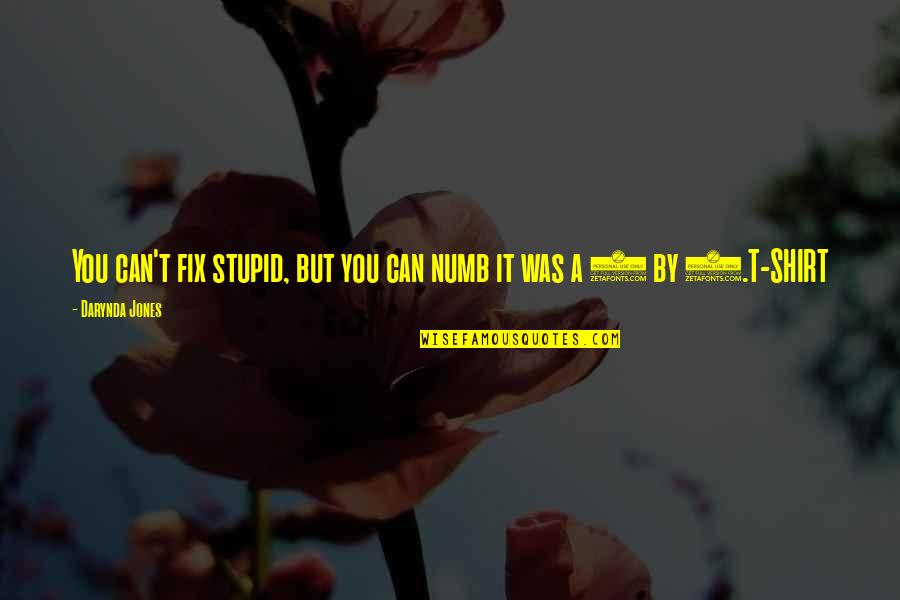 T Shirt Quotes By Darynda Jones: You can't fix stupid, but you can numb