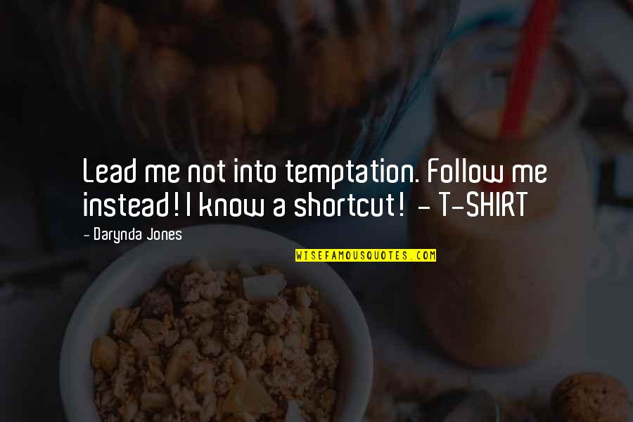T Shirt Quotes By Darynda Jones: Lead me not into temptation. Follow me instead!