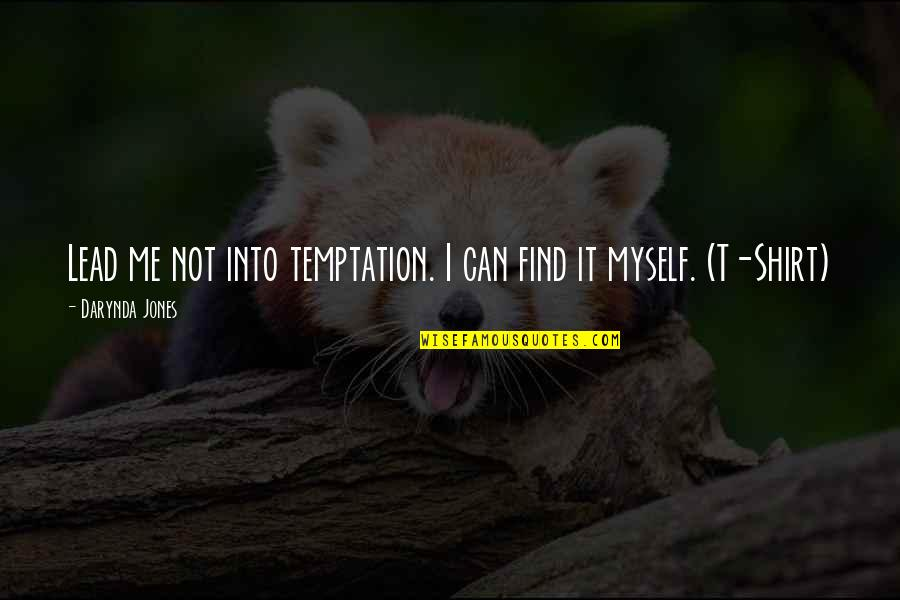 T Shirt Quotes By Darynda Jones: Lead me not into temptation. I can find