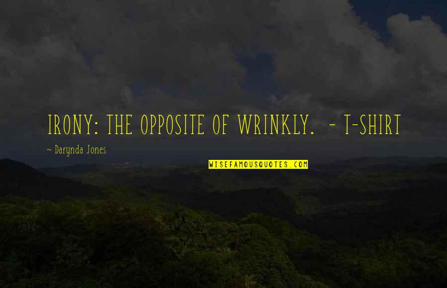 T Shirt Quotes By Darynda Jones: IRONY: THE OPPOSITE OF WRINKLY. - T-SHIRT
