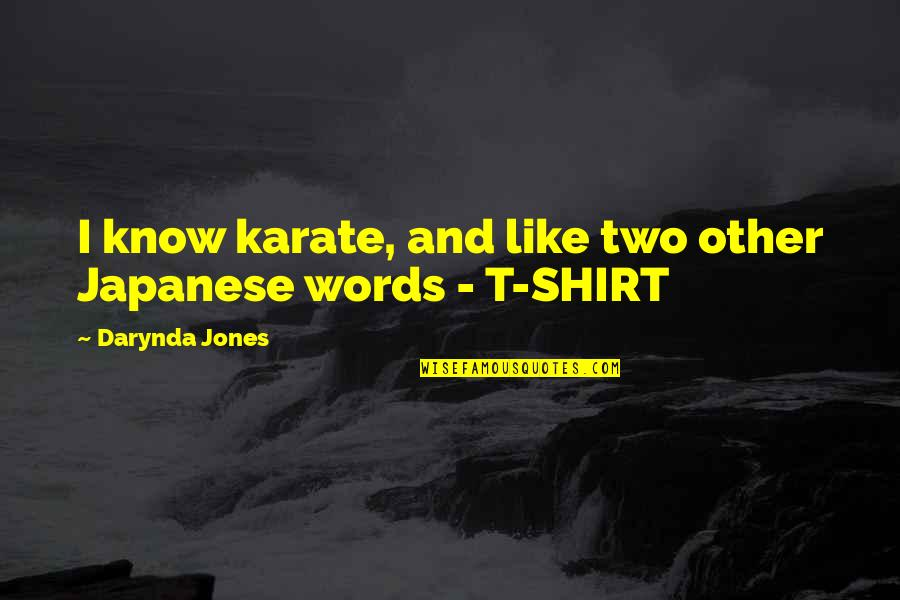 T Shirt Quotes By Darynda Jones: I know karate, and like two other Japanese