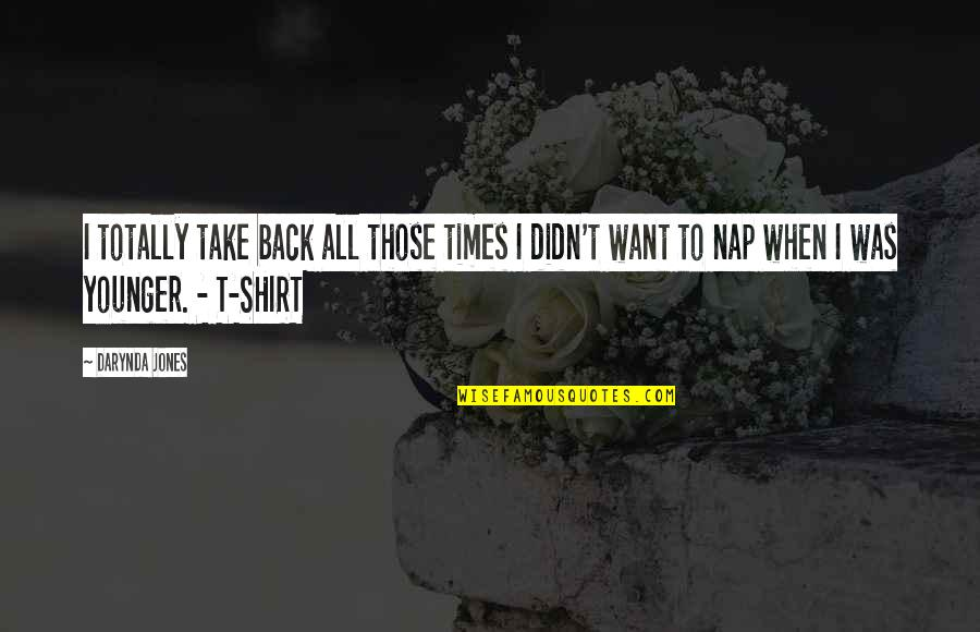 T Shirt Quotes By Darynda Jones: I totally take back all those times I
