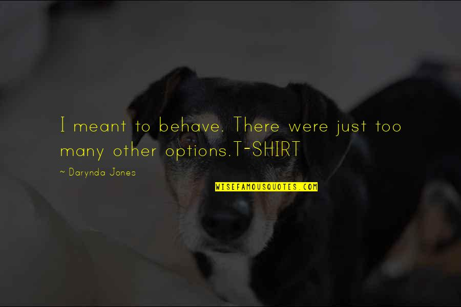 T Shirt Quotes By Darynda Jones: I meant to behave. There were just too