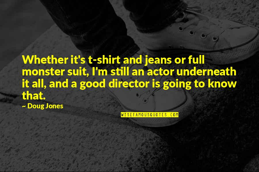 T Shirt Quotes By Doug Jones: Whether it's t-shirt and jeans or full monster