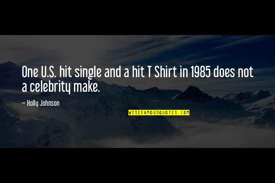 T Shirt Quotes By Holly Johnson: One U.S. hit single and a hit T