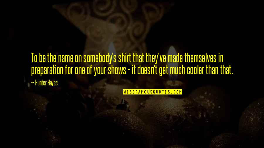 T Shirt Quotes By Hunter Hayes: To be the name on somebody's shirt that