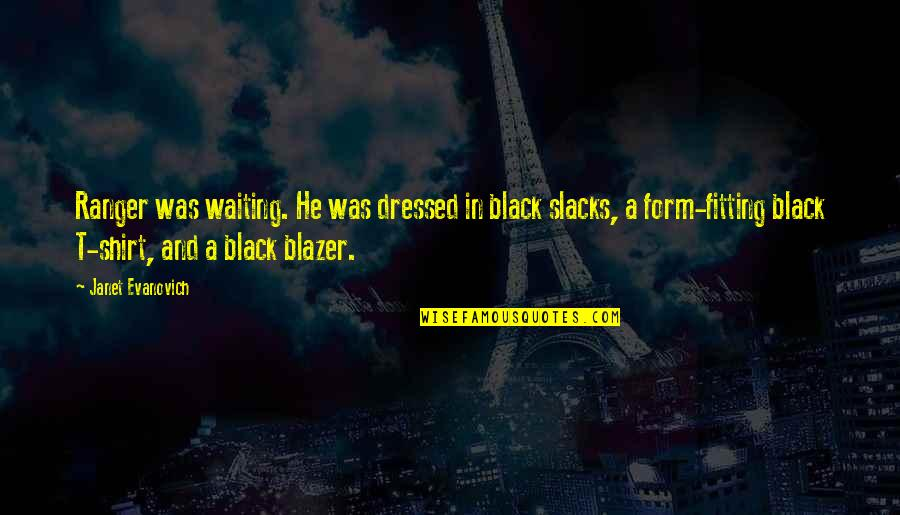 T Shirt Quotes By Janet Evanovich: Ranger was waiting. He was dressed in black
