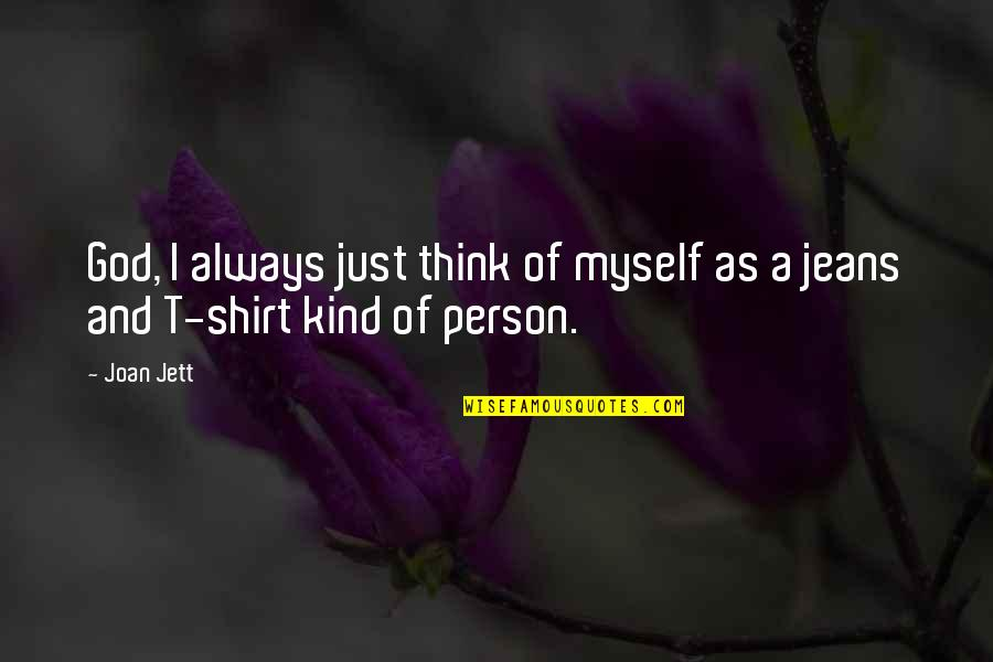 T Shirt Quotes By Joan Jett: God, I always just think of myself as