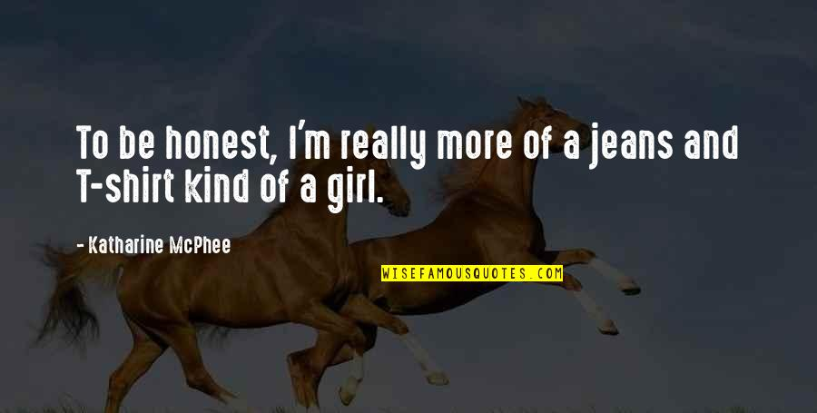 T Shirt Quotes By Katharine McPhee: To be honest, I'm really more of a