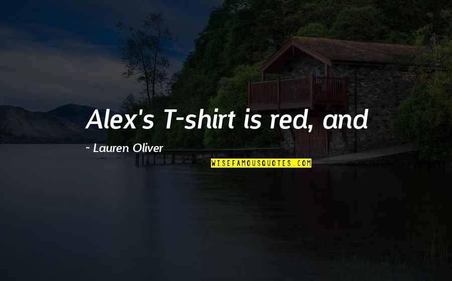 T Shirt Quotes By Lauren Oliver: Alex's T-shirt is red, and