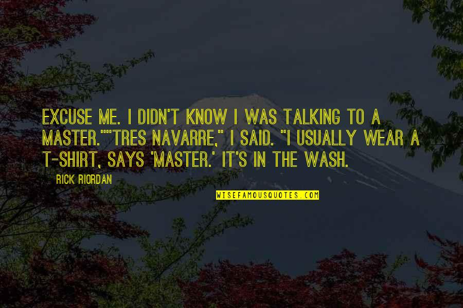 T Shirt Quotes By Rick Riordan: Excuse me. I didn't know I was talking