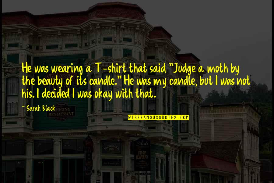"T Shirt Quotes By Sarah Black: He was wearing a T-shirt that said ""Judge"