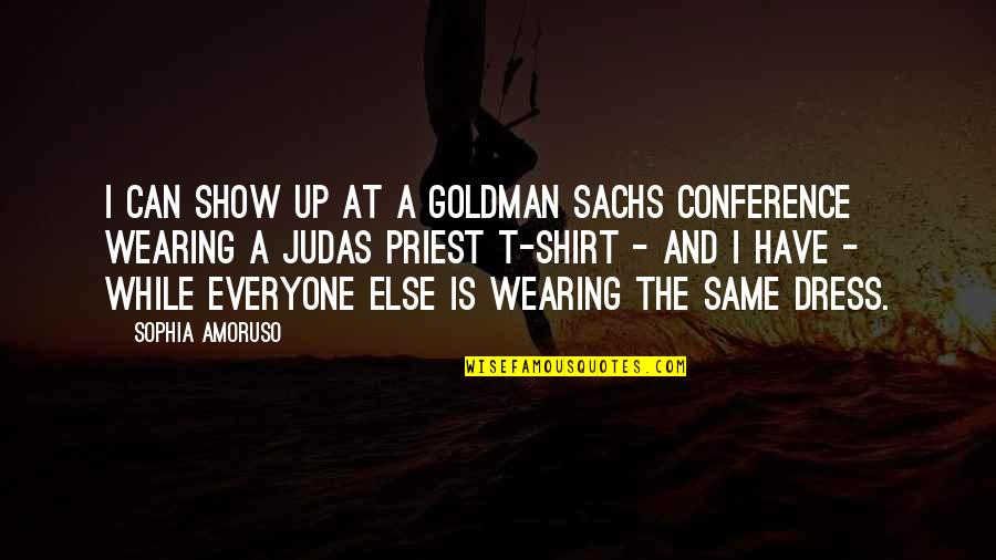 T Shirt Quotes By Sophia Amoruso: I can show up at a Goldman Sachs