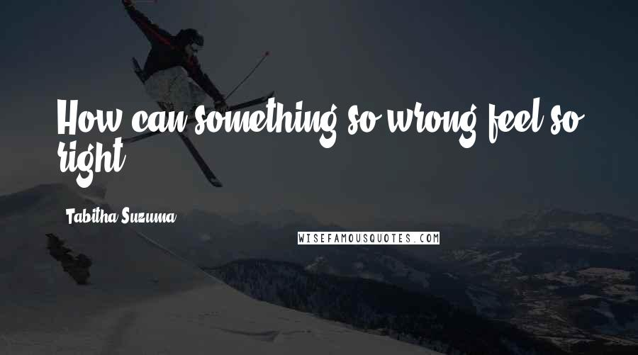 Tabitha Suzuma quotes: How can something so wrong feel so right?