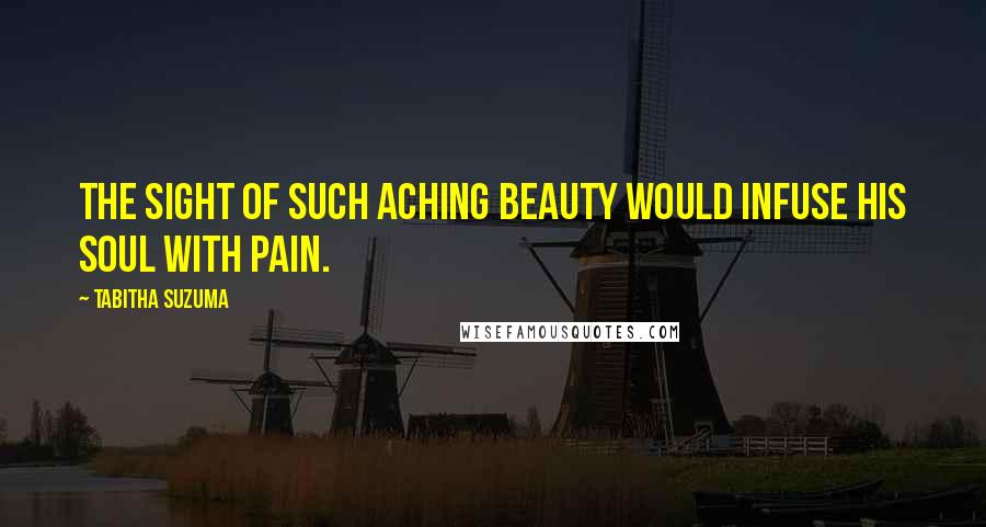 Tabitha Suzuma quotes: The sight of such aching beauty would infuse his soul with pain.