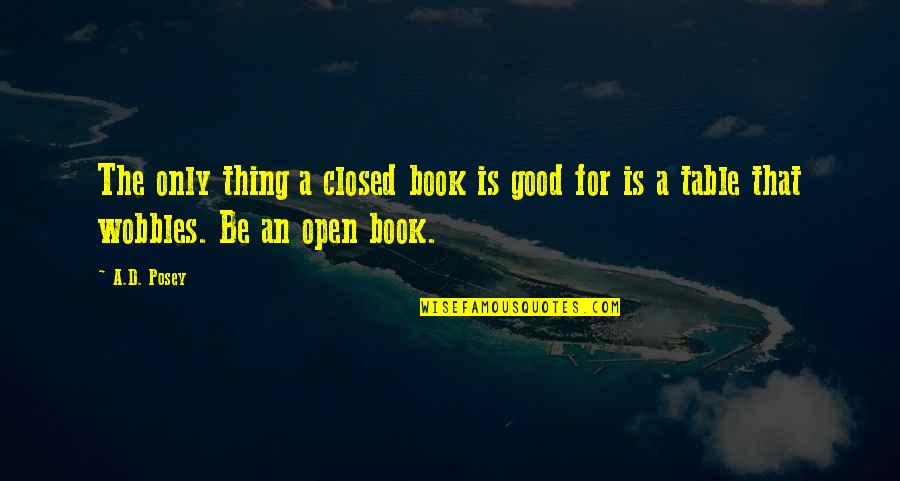 Table Quotes Quotes By A.D. Posey: The only thing a closed book is good