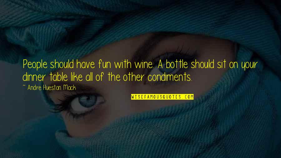 Table Quotes Quotes By Andre Hueston Mack: People should have fun with wine. A bottle