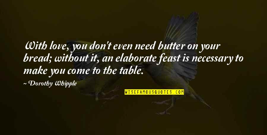 Table Quotes Quotes By Dorothy Whipple: With love, you don't even need butter on