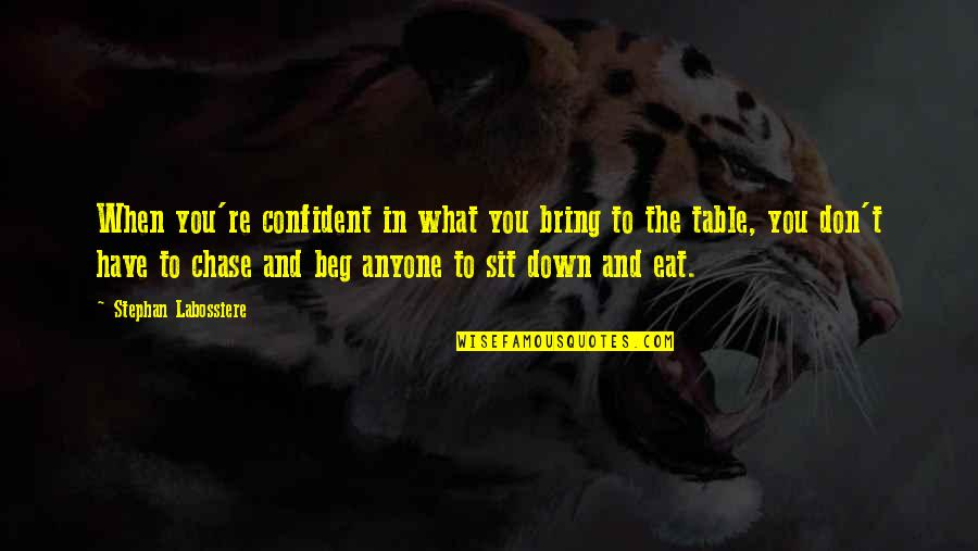 Table Quotes Quotes By Stephan Labossiere: When you're confident in what you bring to