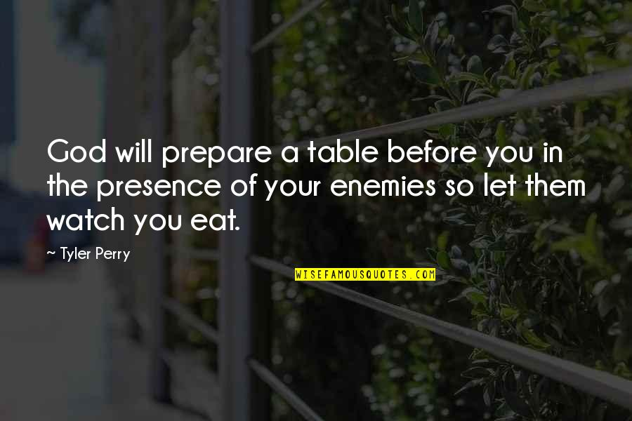 Table Quotes Quotes By Tyler Perry: God will prepare a table before you in
