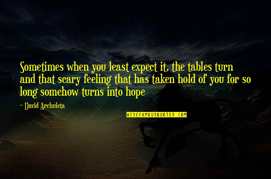 Tables To Turn Quotes By David Archuleta: Sometimes when you least expect it, the tables