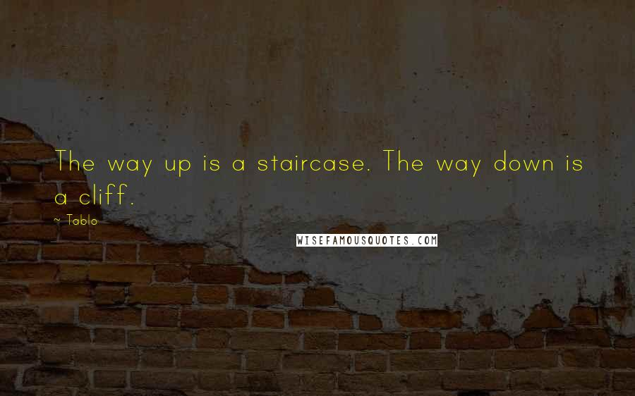 Tablo quotes: The way up is a staircase. The way down is a cliff.