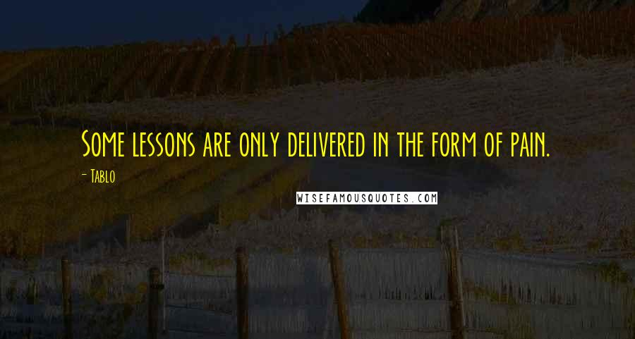 Tablo quotes: Some lessons are only delivered in the form of pain.