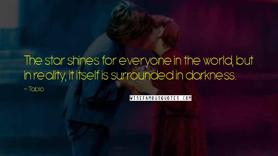 Tablo quotes: The star shines for everyone in the world, but in reality, it itself is surrounded in darkness.