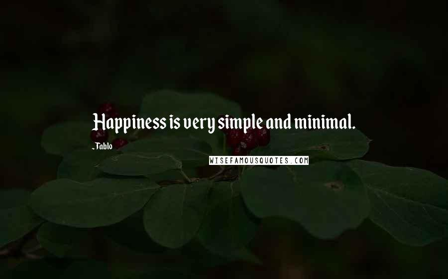 Tablo quotes: Happiness is very simple and minimal.