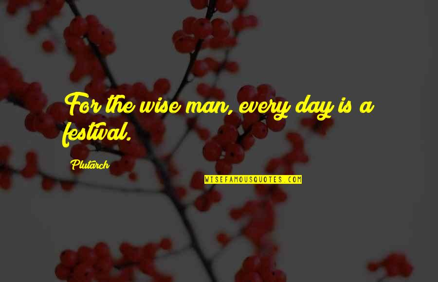 Tabooed Quotes By Plutarch: For the wise man, every day is a