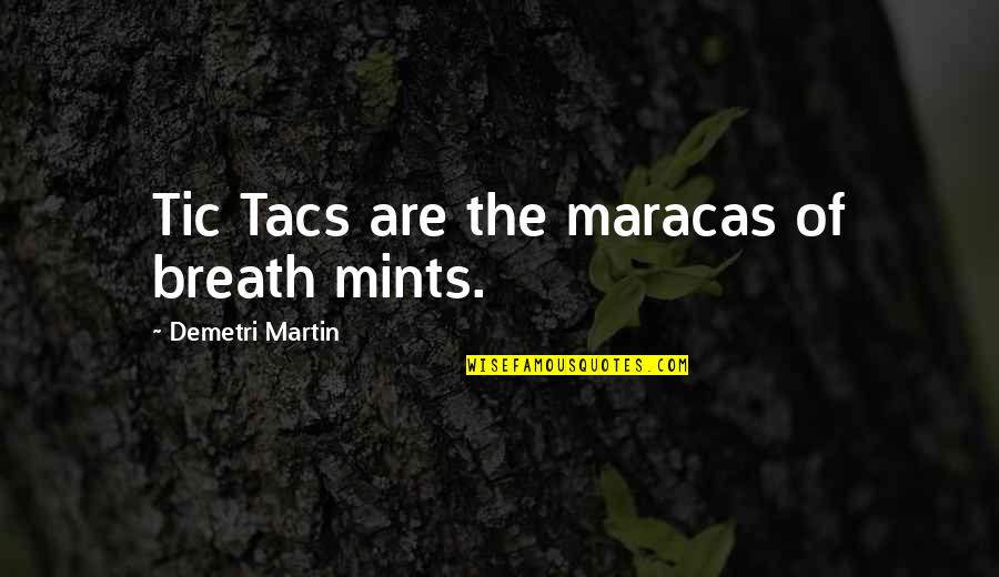 Tacs Quotes By Demetri Martin: Tic Tacs are the maracas of breath mints.