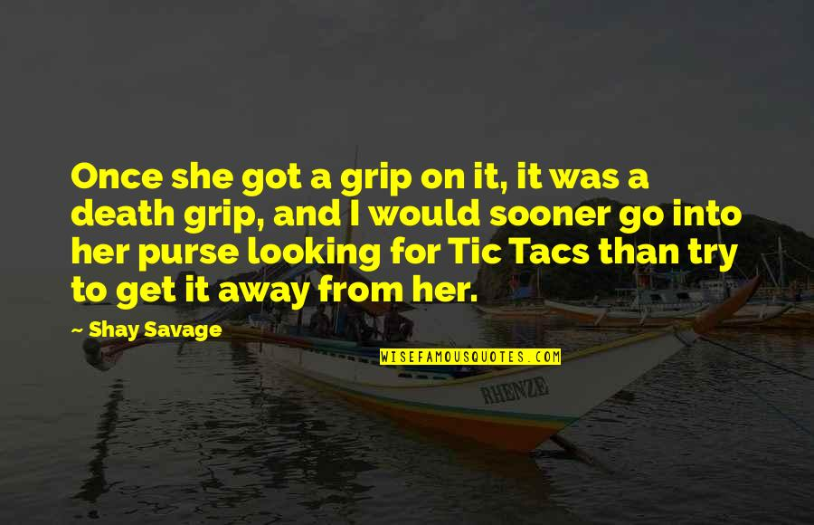 Tacs Quotes By Shay Savage: Once she got a grip on it, it