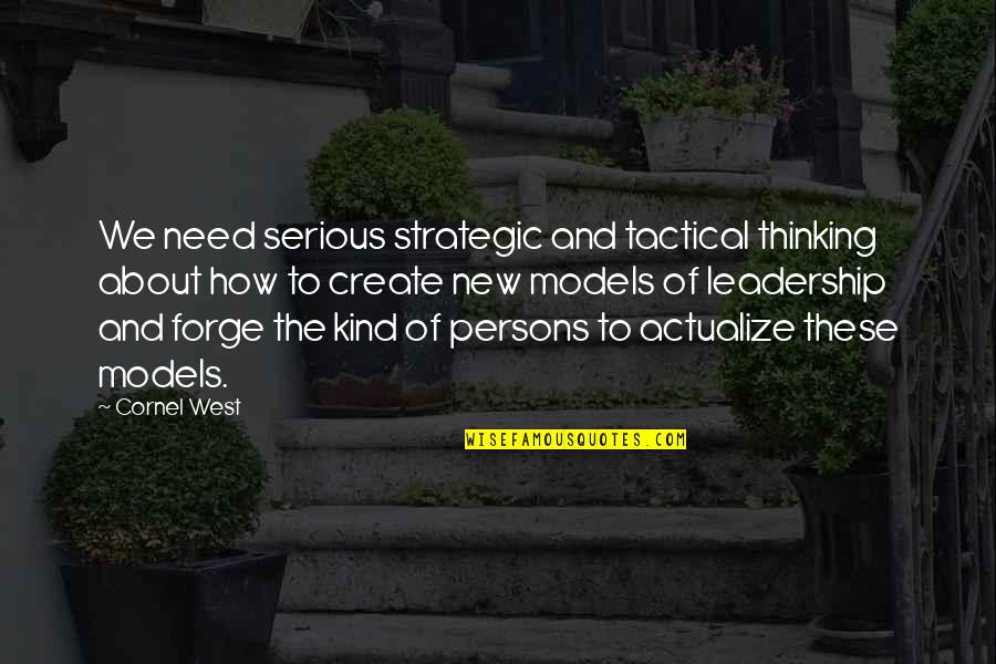 Tactical Quotes By Cornel West: We need serious strategic and tactical thinking about