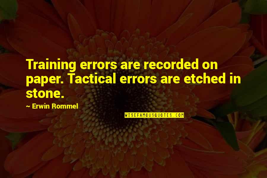 Tactical Quotes By Erwin Rommel: Training errors are recorded on paper. Tactical errors