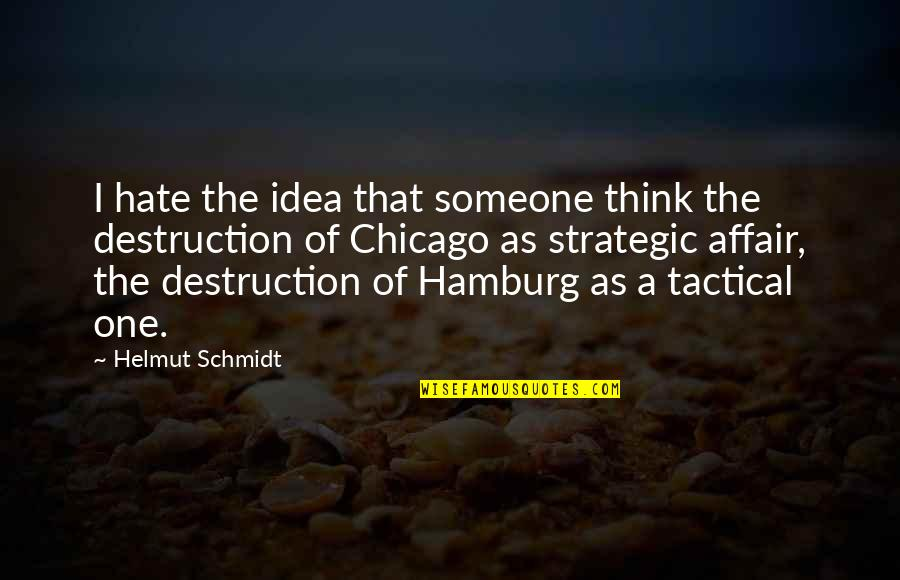 Tactical Quotes By Helmut Schmidt: I hate the idea that someone think the