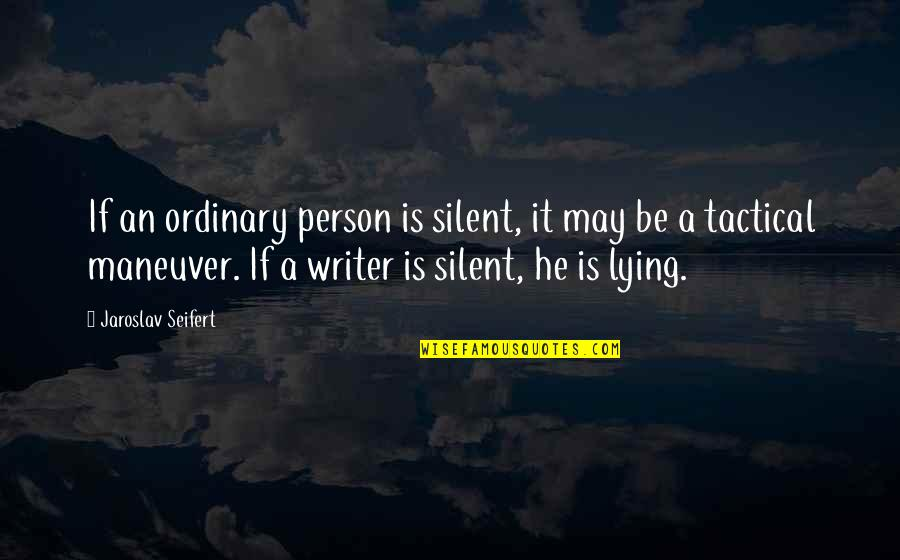 Tactical Quotes By Jaroslav Seifert: If an ordinary person is silent, it may