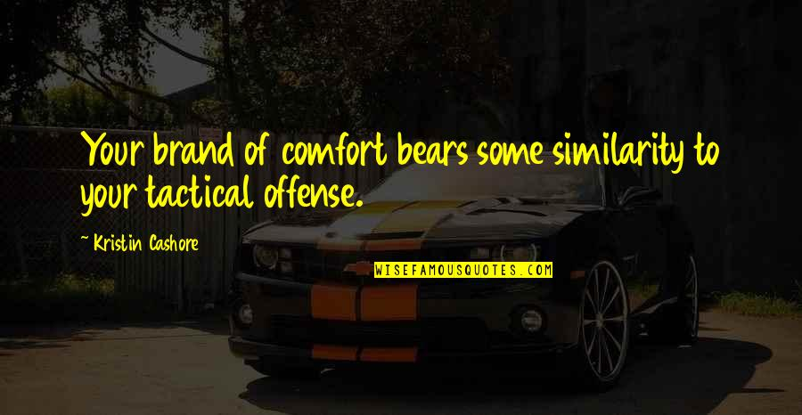 Tactical Quotes By Kristin Cashore: Your brand of comfort bears some similarity to