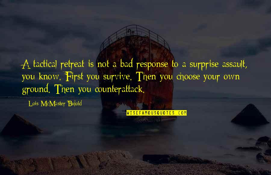 Tactical Quotes By Lois McMaster Bujold: A tactical retreat is not a bad response
