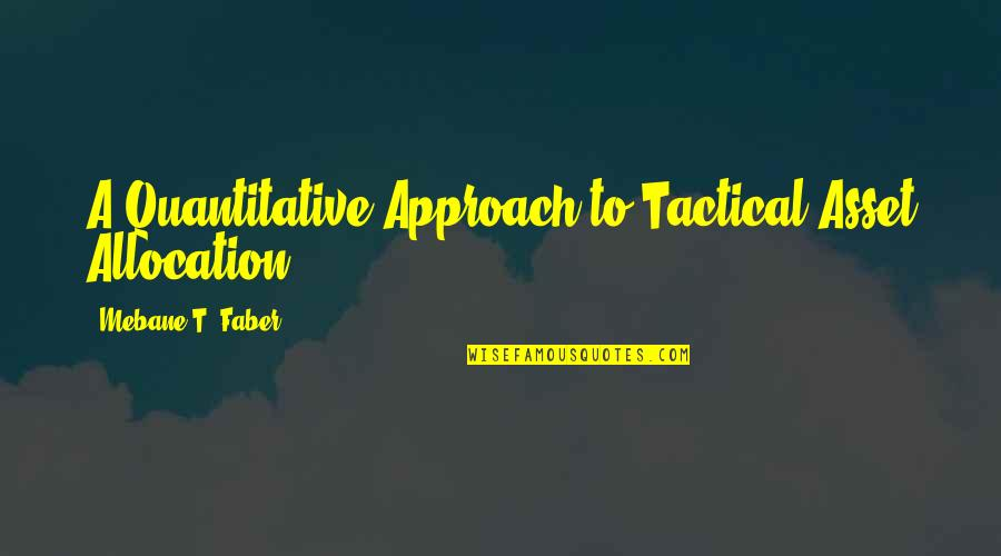 "Tactical Quotes By Mebane T. Faber: A Quantitative Approach to Tactical Asset Allocation."")"