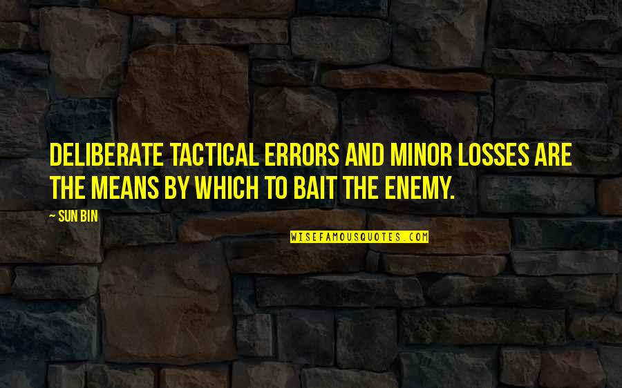 Tactical Quotes By Sun Bin: Deliberate tactical errors and minor losses are the