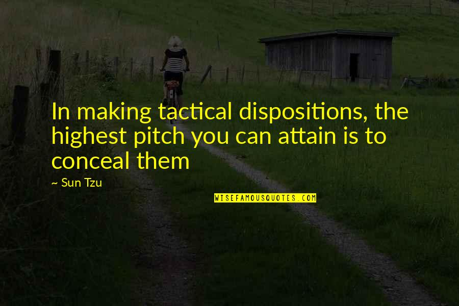 Tactical Quotes By Sun Tzu: In making tactical dispositions, the highest pitch you