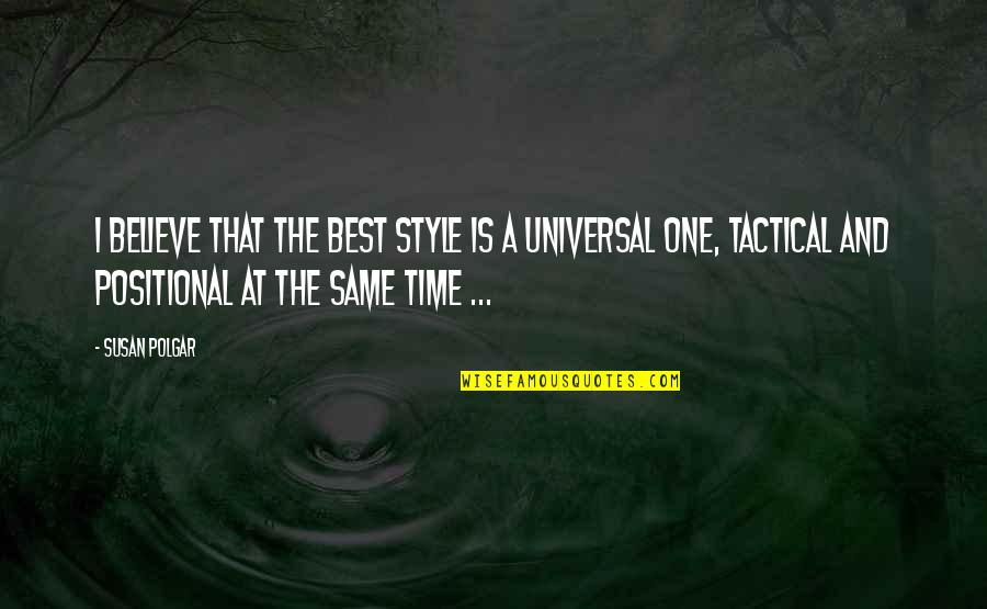 Tactical Quotes By Susan Polgar: I believe that the best style is a