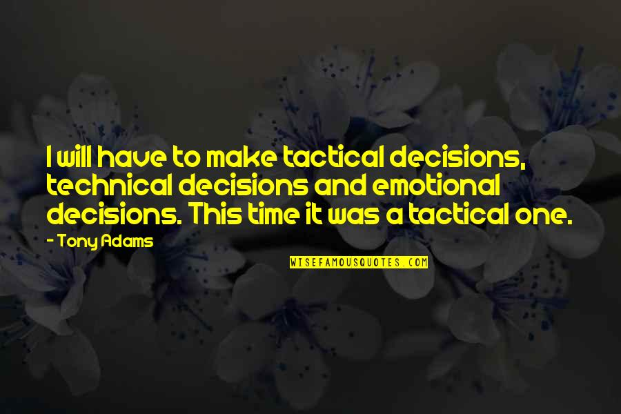 Tactical Quotes By Tony Adams: I will have to make tactical decisions, technical