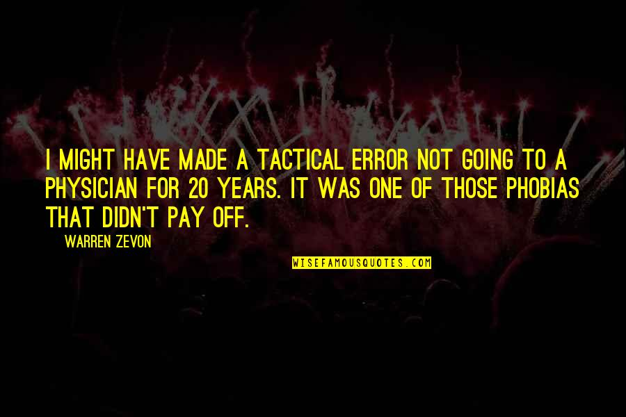 Tactical Quotes By Warren Zevon: I might have made a tactical error not