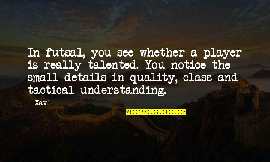 Tactical Quotes By Xavi: In futsal, you see whether a player is